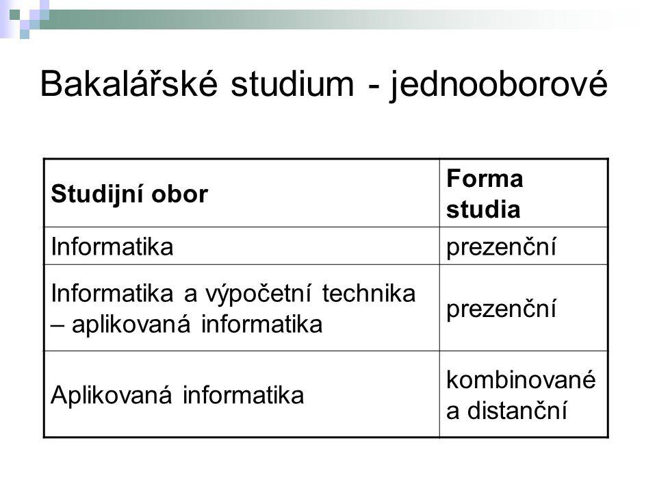 Bakalářské studium - jednooborové Studijní obor Forma studia Informatikaprezenční Informatika a výpočetní technika – aplikovaná informatika prezenční