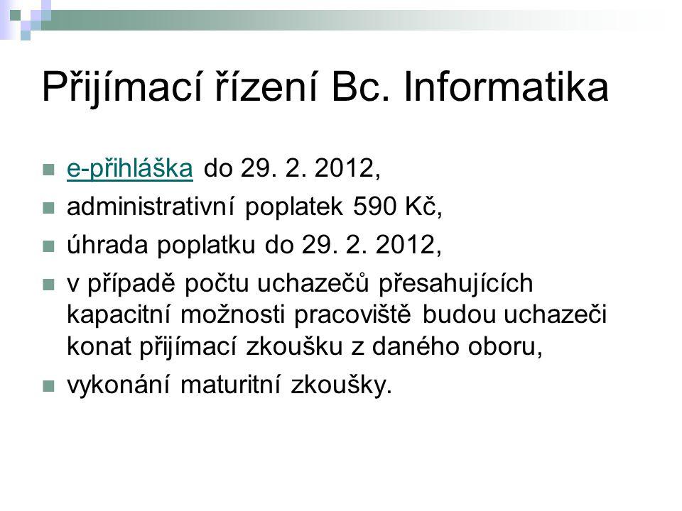 Přijímací řízení Bc. Informatika e-přihláška do 29. 2. 2012, e-přihláška administrativní poplatek 590 Kč, úhrada poplatku do 29. 2. 2012, v případě po