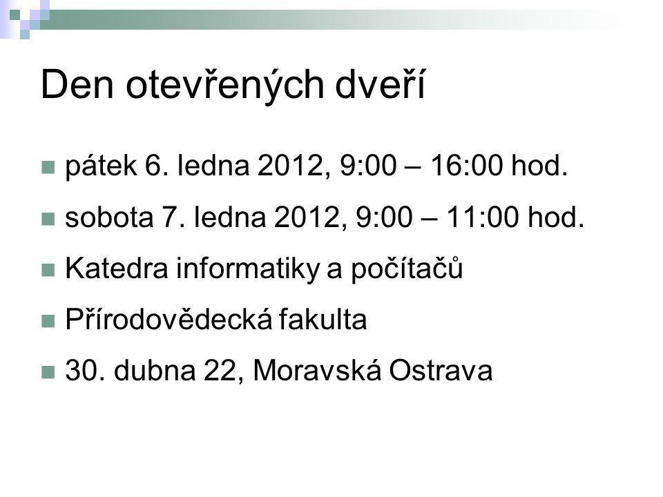 Den otevřených dveří pátek 6. ledna 2012, 9:00 – 16:00 hod. sobota 7. ledna 2012, 9:00 – 11:00 hod. Katedra informatiky a počítačů Přírodovědecká faku