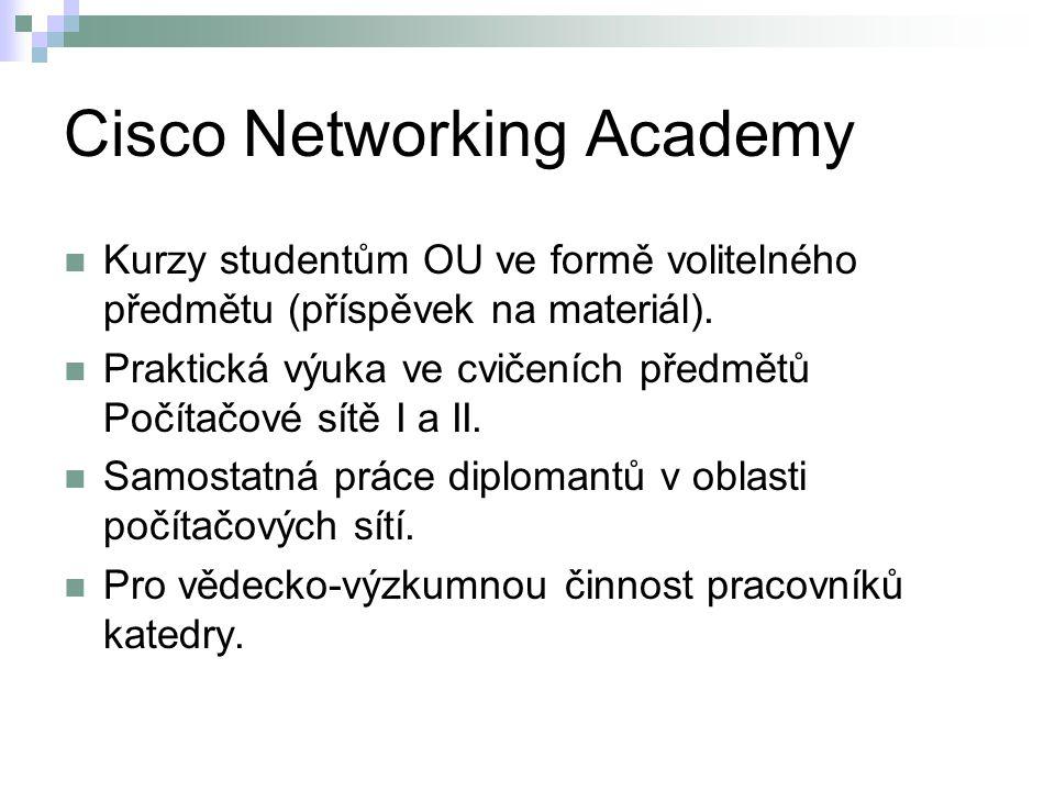 Cisco Networking Academy Kurzy studentům OU ve formě volitelného předmětu (příspěvek na materiál). Praktická výuka ve cvičeních předmětů Počítačové sí