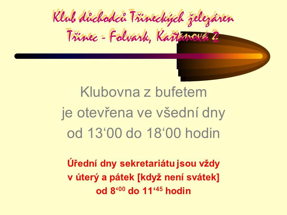 Klub důchodců Třineckých železáren Třinec - Folvark, Kaštanová 2 Klubovna z bufetem je otevřena ve všední dny od 13'00 do 18'00 hodin Úřední dny sekre