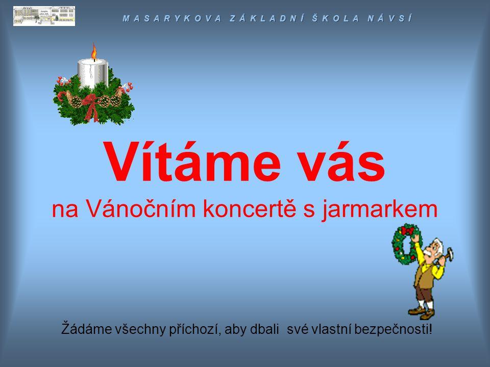Vítáme vás na Vánočním koncertě s jarmarkem Žádáme všechny příchozí, aby dbali své vlastní bezpečnosti!