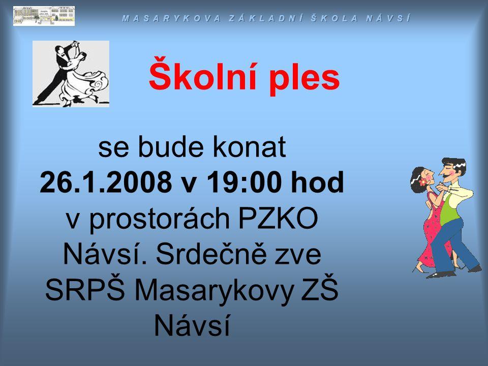 Školní ples se bude konat 26.1.2008 v 19:00 hod v prostorách PZKO Návsí.