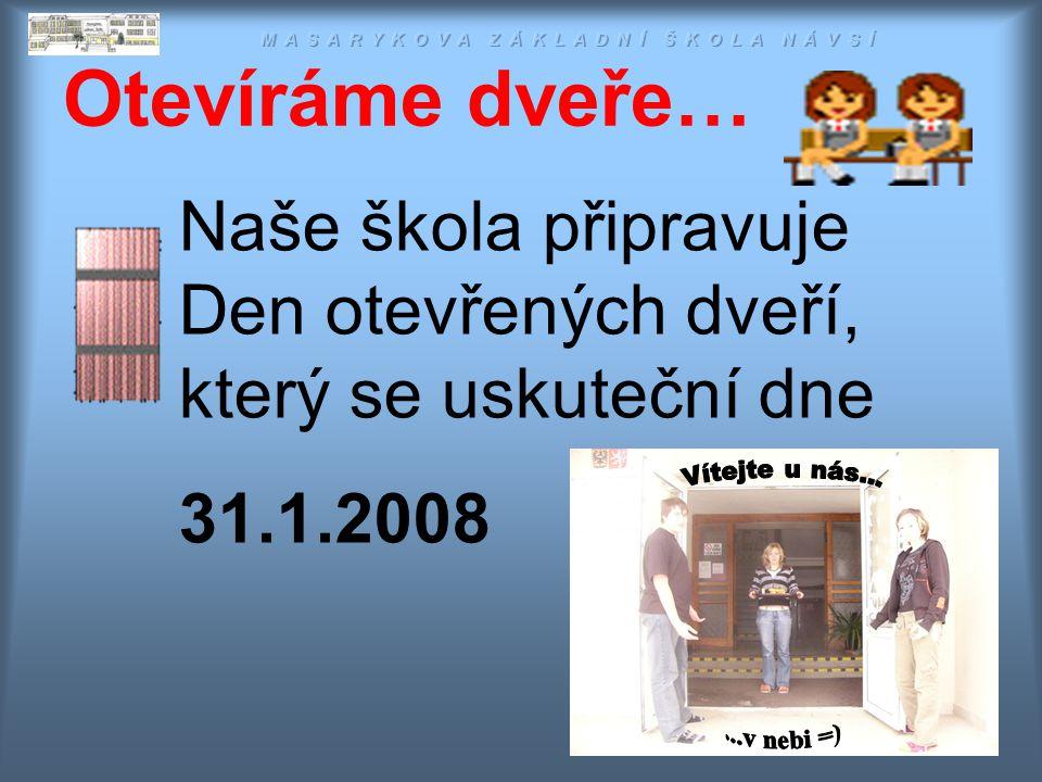 Otevíráme dveře… Naše škola připravuje Den otevřených dveří, který se uskuteční dne 31.1.2008