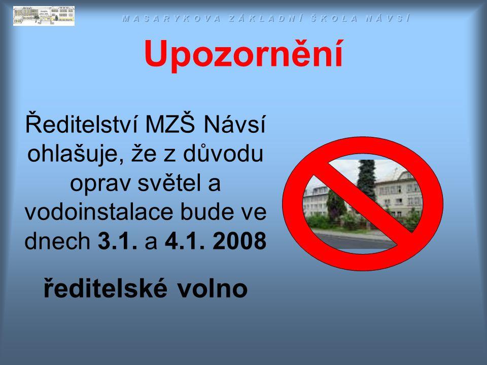 Upozornění Ředitelství MZŠ Návsí ohlašuje, že z důvodu oprav světel a vodoinstalace bude ve dnech 3.1.