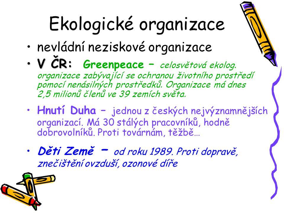 Ekologické organizace nevládní neziskové organizace V ČR:V ČR: Greenpeace – celosvětová ekolog.