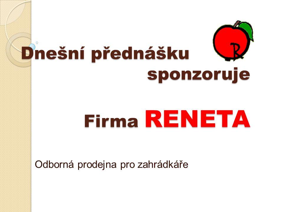 Dnešní přednášku sponzoruje Firma RENETA Odborná prodejna pro zahrádkáře