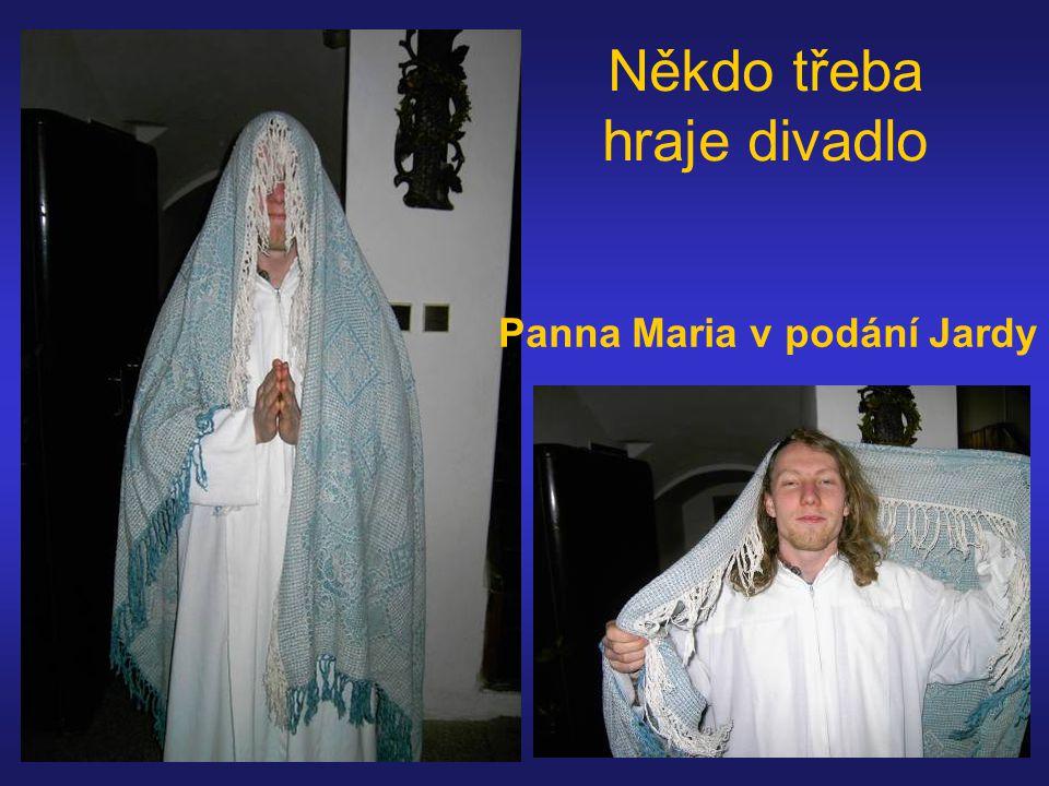 Někdo třeba hraje divadlo Panna Maria v podání Jardy
