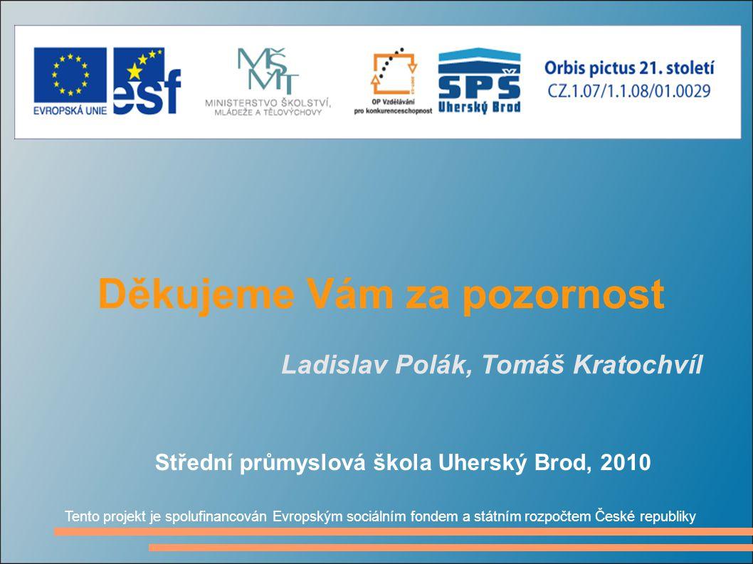 Děkujeme Vám za pozornost Ladislav Polák, Tomáš Kratochvíl Tento projekt je spolufinancován Evropským sociálním fondem a státním rozpočtem České repub