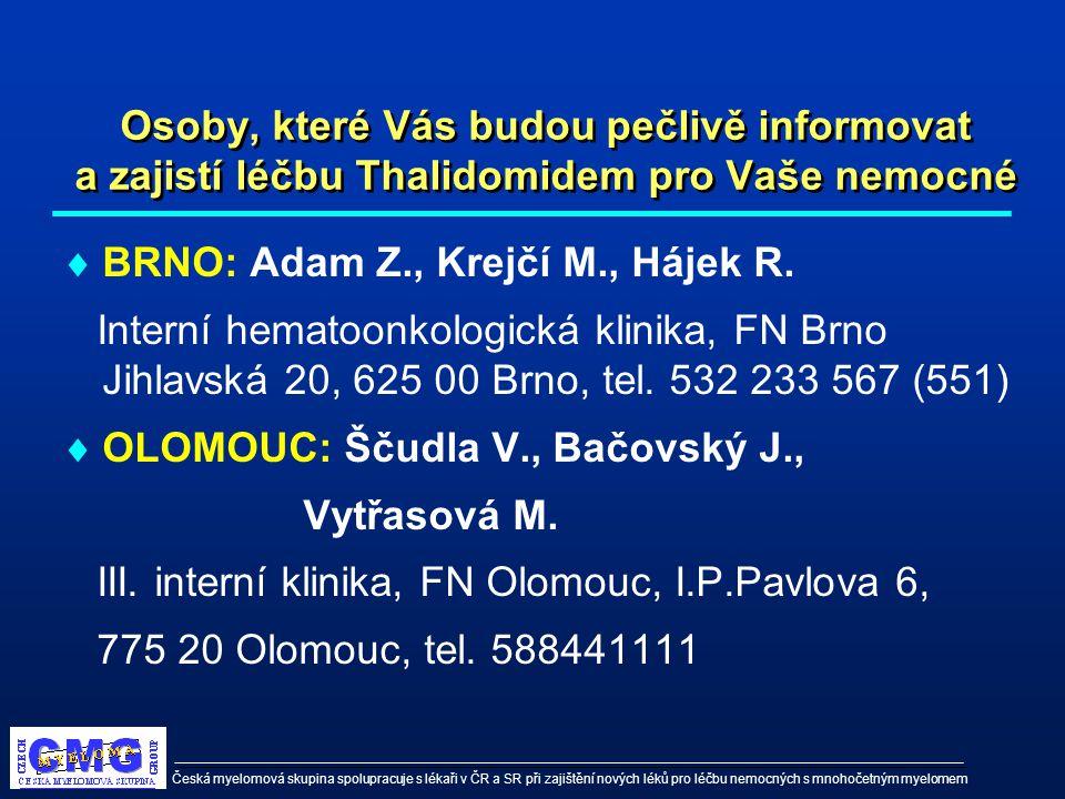 Česká myelomová skupina spolupracuje s lékaři v ČR a SR při zajištění nových léků pro léčbu nemocných s mnohočetným myelomem Osoby, které Vás budou pe