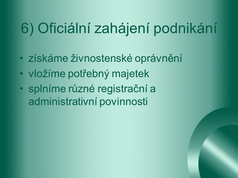6) Oficiální zahájení podnikání získáme živnostenské oprávnění vložíme potřebný majetek splníme různé registrační a administrativní povinnosti