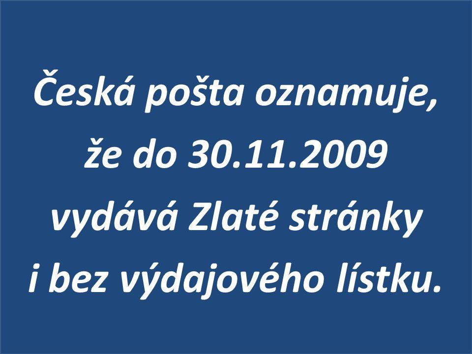 Česká pošta oznamuje, že do 30.11.2009 vydává Zlaté stránky i bez výdajového lístku.