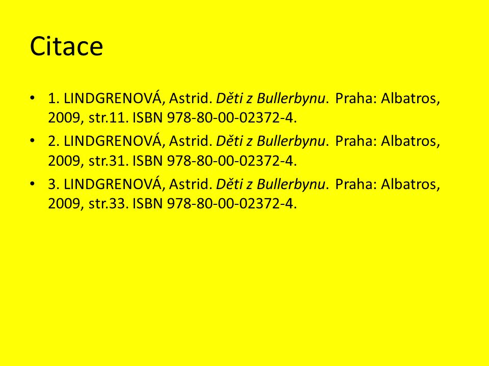 Citace 1. LINDGRENOVÁ, Astrid. Děti z Bullerbynu. Praha: Albatros, 2009, str.11. ISBN 978-80-00-02372-4. 2. LINDGRENOVÁ, Astrid. Děti z Bullerbynu. Pr