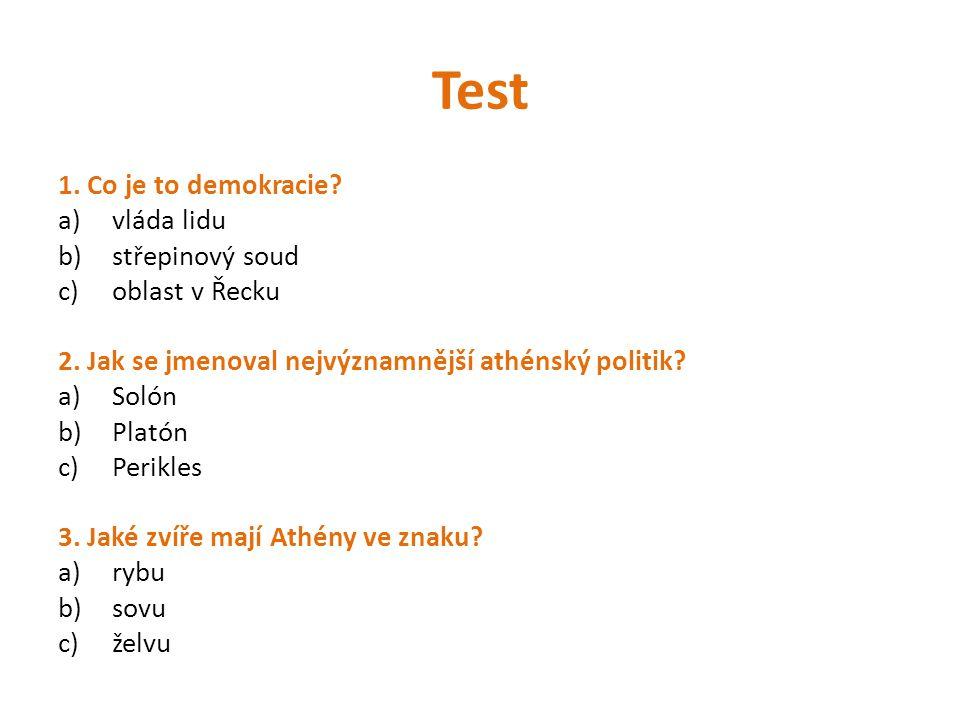 Test 1. Co je to demokracie? a)vláda lidu b)střepinový soud c)oblast v Řecku 2. Jak se jmenoval nejvýznamnější athénský politik? a)Solón b)Platón c)Pe