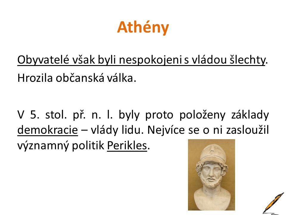 Athény Obyvatelé však byli nespokojeni s vládou šlechty. Hrozila občanská válka. V 5. stol. př. n. l. byly proto položeny základy demokracie – vlády l