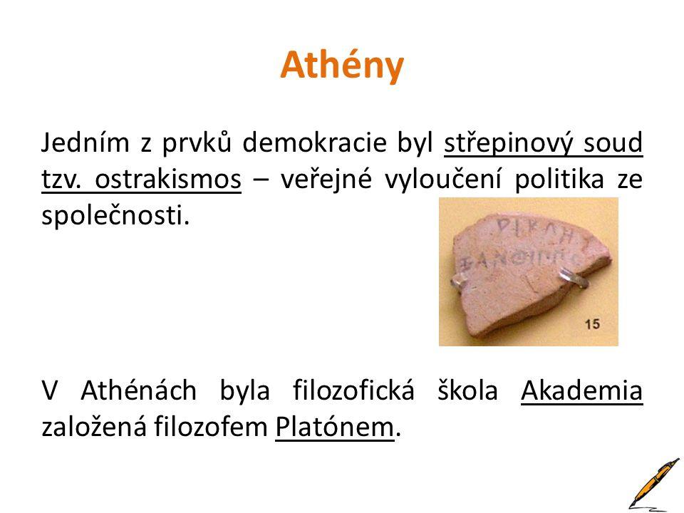 Athény Jedním z prvků demokracie byl střepinový soud tzv. ostrakismos – veřejné vyloučení politika ze společnosti. V Athénách byla filozofická škola A