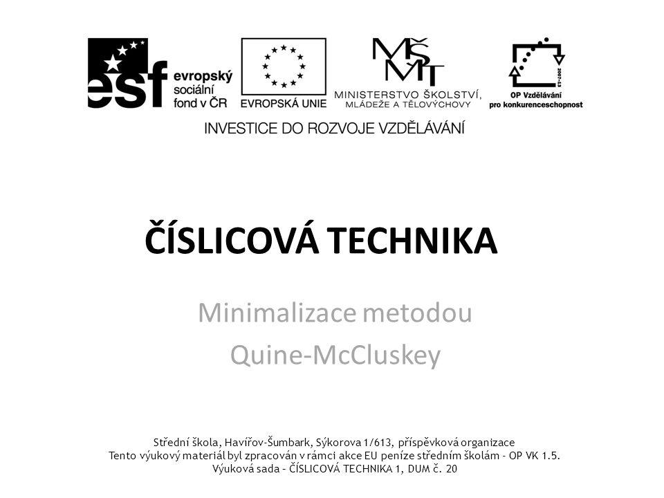 ČÍSLICOVÁ TECHNIKA Minimalizace metodou Quine-McCluskey Střední škola, Havířov-Šumbark, Sýkorova 1/613, příspěvková organizace Tento výukový materiál