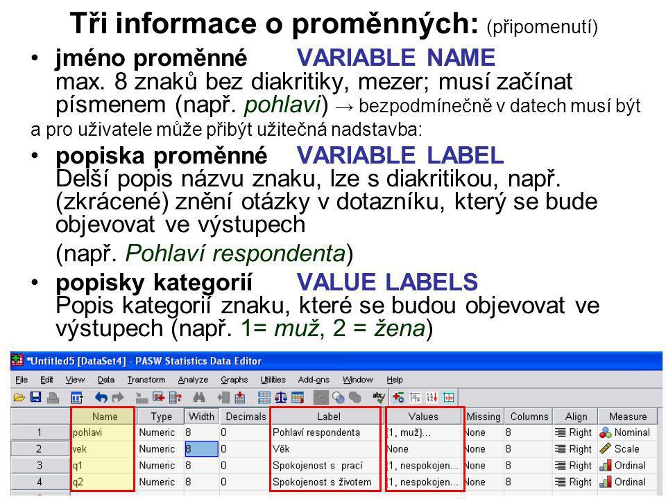 11 Tři informace o proměnných: (připomenutí) jméno proměnné VARIABLE NAME max. 8 znaků bez diakritiky, mezer; musí začínat písmenem (např. pohlavi) →