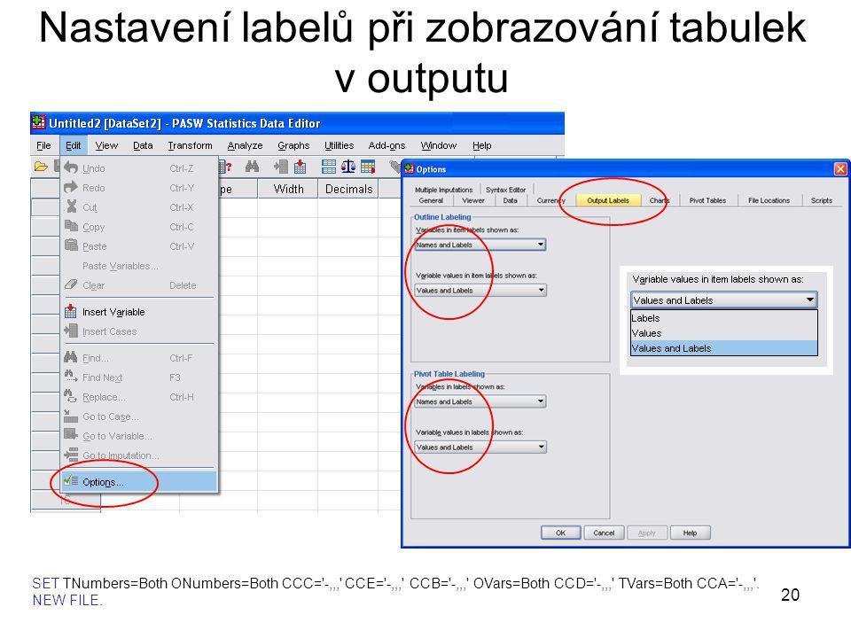 20 Nastavení labelů při zobrazování tabulek v outputu SET TNumbers=Both ONumbers=Both CCC='-,,,' CCE='-,,,' CCB='-,,,' OVars=Both CCD='-,,,' TVars=Bot