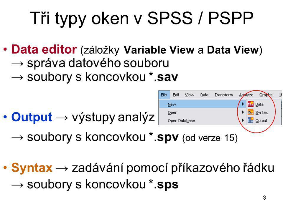 3 Tři typy oken v SPSS / PSPP Data editor (záložky Variable View a Data View) → správa datového souboru → soubory s koncovkou *.sav Output → výstupy a