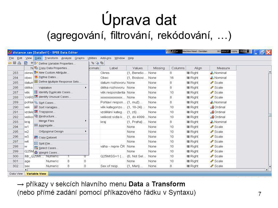 8 Analýzy → příkazy v sekci hlavního menu Analyze Popisné statistiky: Descriptive statistics → Frequencies / Descriptives / Explore (nebo přímé zadání pomocí příkazového řádku v Syntaxu)