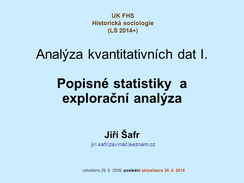 52 Webové nástroje pro analýzu Index of On-line Stats Calculators http://www.physics.csbsju.edu/stats/Index.html Exact r×c Contingency Table: http://www.physics.csbsju.edu/stats/exact_NROW_NCOLUMN_form.html Statistical Calculations http://statpages.org/ R.