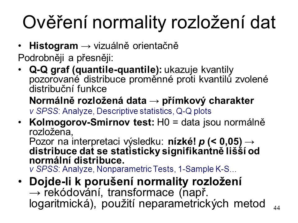 44 Ověření normality rozložení dat Histogram → vizuálně orientačně Podrobněji a přesněji: Q-Q graf (quantile-quantile): ukazuje kvantily pozorované di