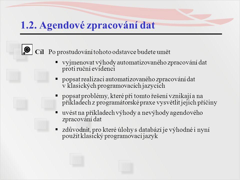 1.2. Agendové zpracování dat Cíl Po prostudování tohoto odstavce budete umět  vyjmenovat výhody automatizovaného zpracování dat proti ruční evidenci