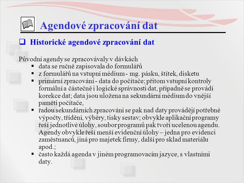 Agendové zpracování dat  Historické agendové zpracování dat Původní agendy se zpracovávaly v dávkách  data se ručně zapisovala do formulářů  z form