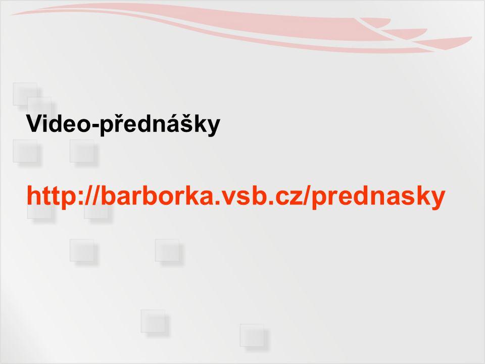 Video-přednášky http://barborka.vsb.cz/prednasky