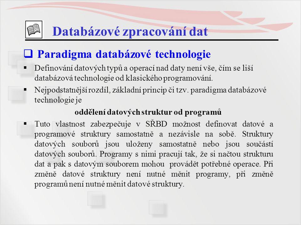 Databázové zpracování dat  Paradigma databázové technologie  Definování datových typů a operací nad daty není vše, čím se liší databázová technologi