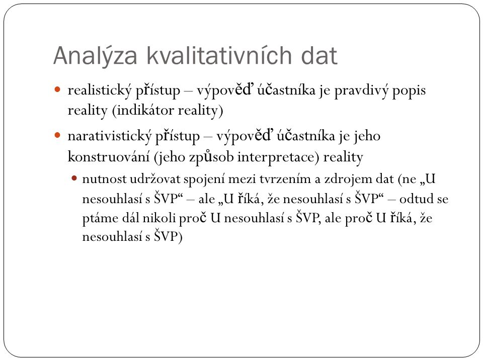 Analýza kvalitativních dat realistický p ř ístup – výpov ěď ú č astníka je pravdivý popis reality (indikátor reality) narativistický p ř ístup – výpov