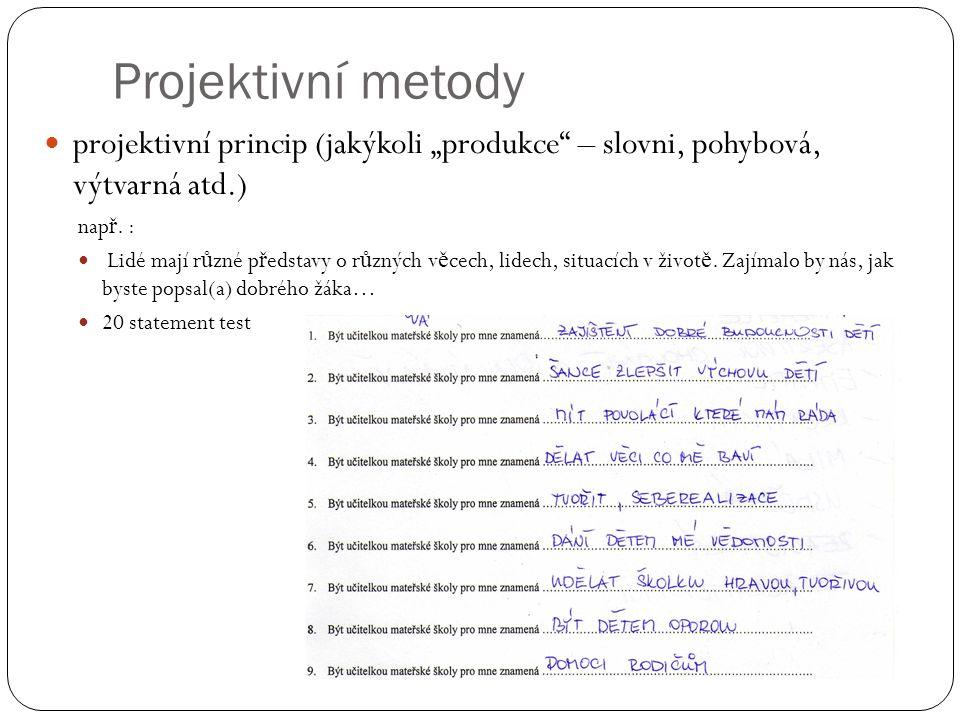 """Projektivní metody projektivní princip (jakýkoli """"produkce"""" – slovni, pohybová, výtvarná atd.) nap ř. : Lidé mají r ů zné p ř edstavy o r ů zných v ě"""