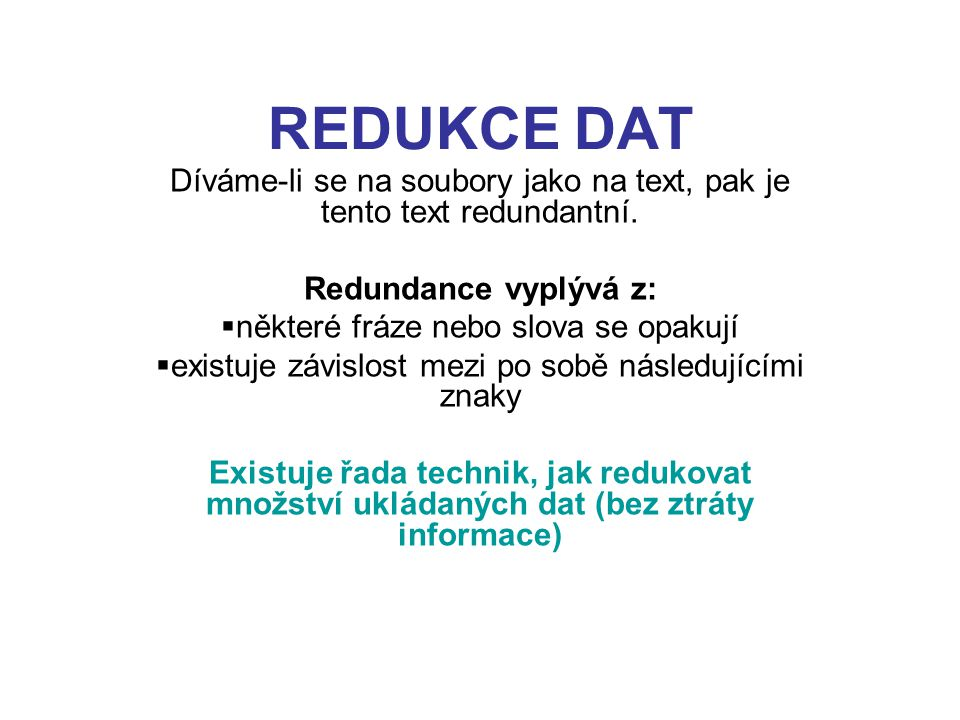 REDUKCE DAT Díváme-li se na soubory jako na text, pak je tento text redundantní.