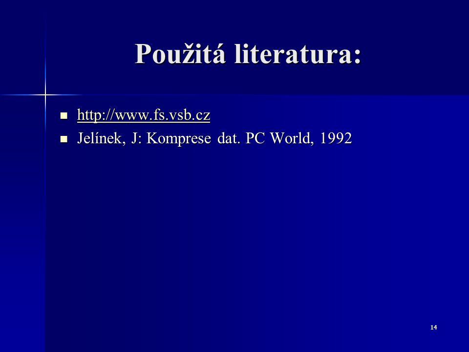 14 Použitá literatura: http://www.fs.vsb.cz http://www.fs.vsb.cz http://www.fs.vsb.cz Jelínek, J: Komprese dat. PC World, 1992 Jelínek, J: Komprese da