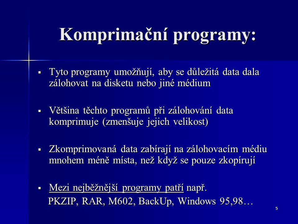 5 Komprimační programy:  Tyto programy umožňují, aby se důležitá data dala zálohovat na disketu nebo jiné médium  Většina těchto programů při záloho