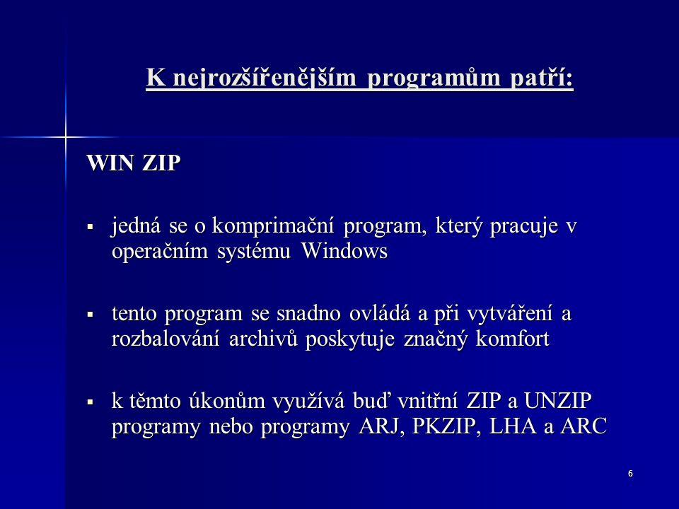 6 K nejrozšířenějším programům patří: WIN ZIP  jedná se o komprimační program, který pracuje v operačním systému Windows  tento program se snadno ov