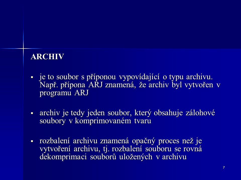 7 ARCHIV  je to soubor s příponou vypovídající o typu archivu. Např. přípona ARJ znamená, že archiv byl vytvořen v programu ARJ  archiv je tedy jede