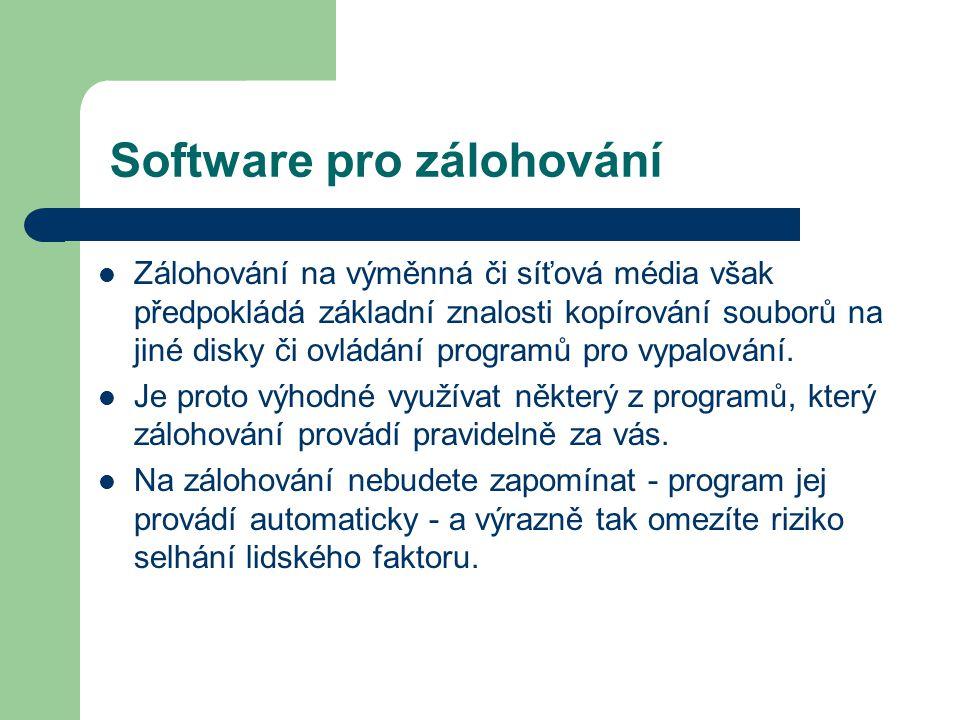 Software pro zálohování Zálohování na výměnná či síťová média však předpokládá základní znalosti kopírování souborů na jiné disky či ovládání programů