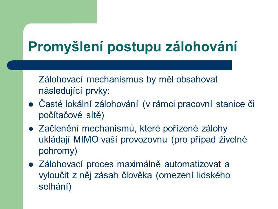 Promyšlení postupu zálohování Zálohovací mechanismus by měl obsahovat následující prvky: Časté lokální zálohování (v rámci pracovní stanice či počítač