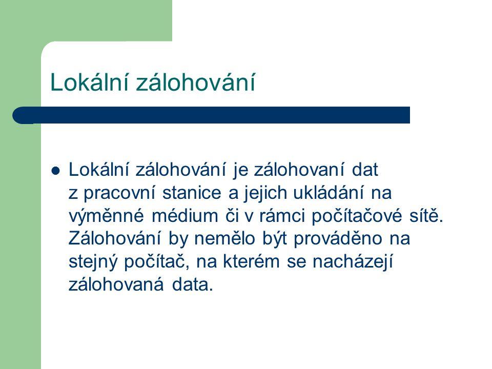 Lokální zálohování Lokální zálohování je zálohovaní dat z pracovní stanice a jejich ukládání na výměnné médium či v rámci počítačové sítě. Zálohování