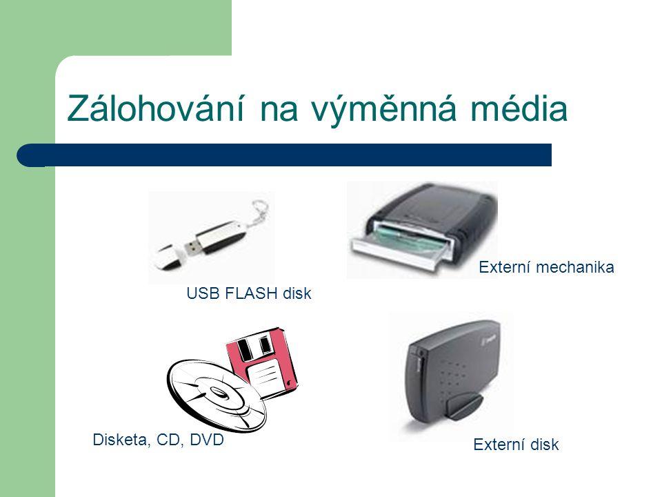 Zálohování na výměnná média Externí disk USB FLASH disk Disketa, CD, DVD Externí mechanika