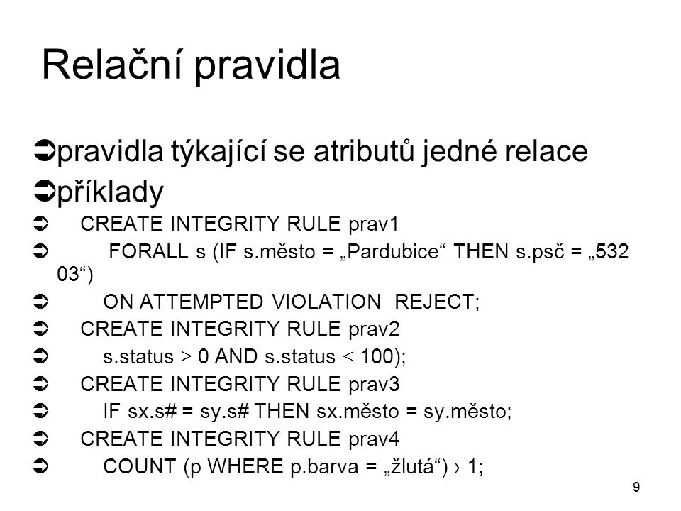 8 Atributová pravidla  specifikují doménu pro daný atribut  bezprostřední kontrola při libovolné update operaci hodnoty atributu