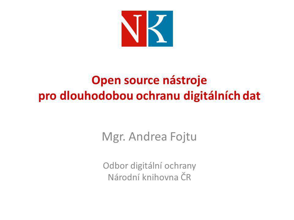 Open source nástroje pro dlouhodobou ochranu digitálních dat Mgr. Andrea Fojtu Odbor digitální ochrany Národní knihovna ČR