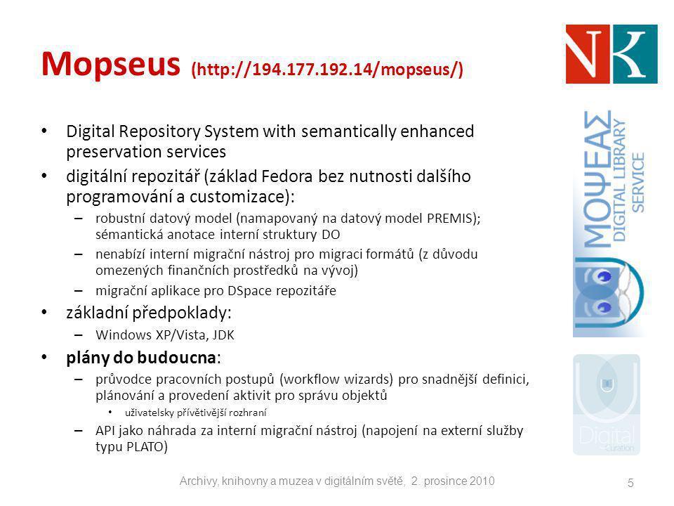 Mopseus (http://194.177.192.14/mopseus/) Digital Repository System with semantically enhanced preservation services digitální repozitář (základ Fedora
