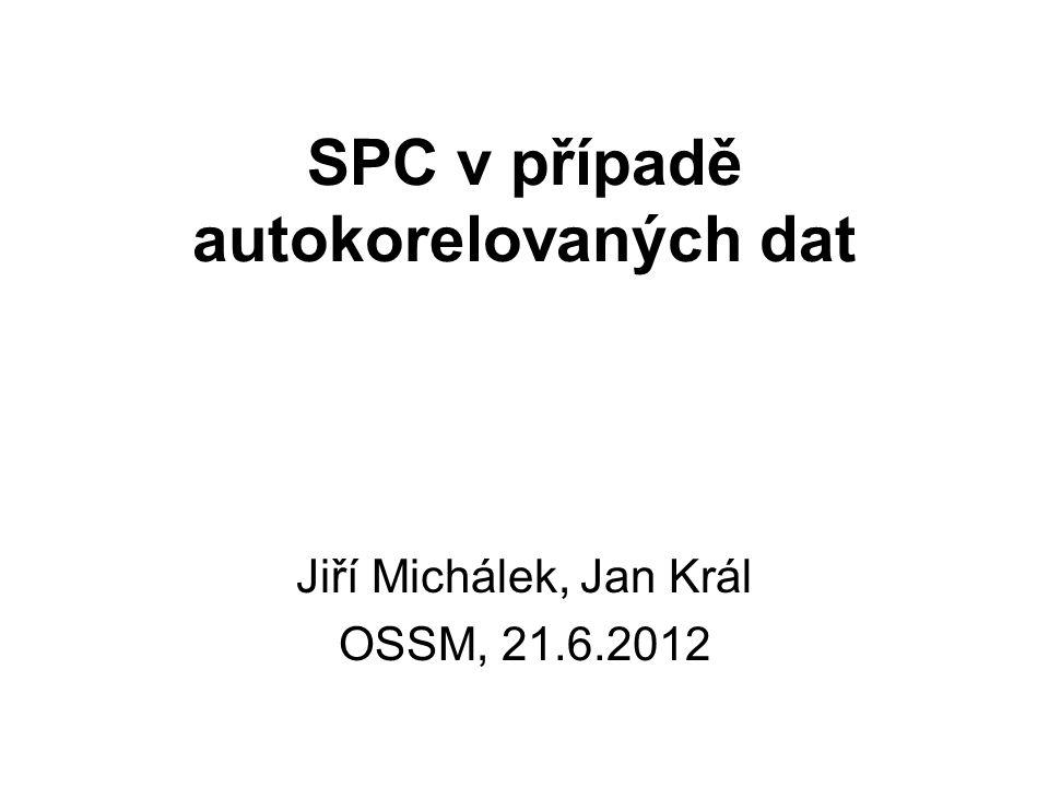 SPC v případě autokorelovaných dat Jiří Michálek, Jan Král OSSM, 21.6.2012