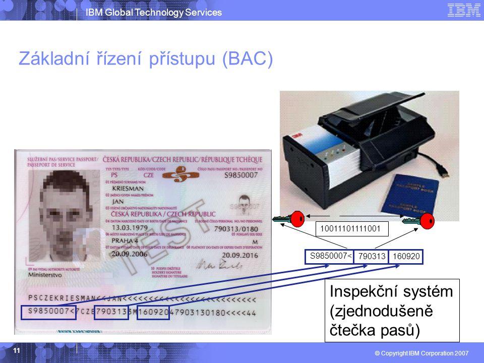 IBM Global Technology Services © Copyright IBM Corporation 2007 11 Základní řízení přístupu (BAC) Inspekční systém (zjednodušeně čtečka pasů) 10011101111001 S9850007< 790313160920