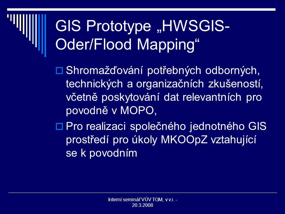 """Interní seminář VÚV TGM, v.v.i. - 20.3.2008 GIS Prototype """"HWSGIS- Oder/Flood Mapping""""  Shromažďování potřebných odborných, technických a organizační"""