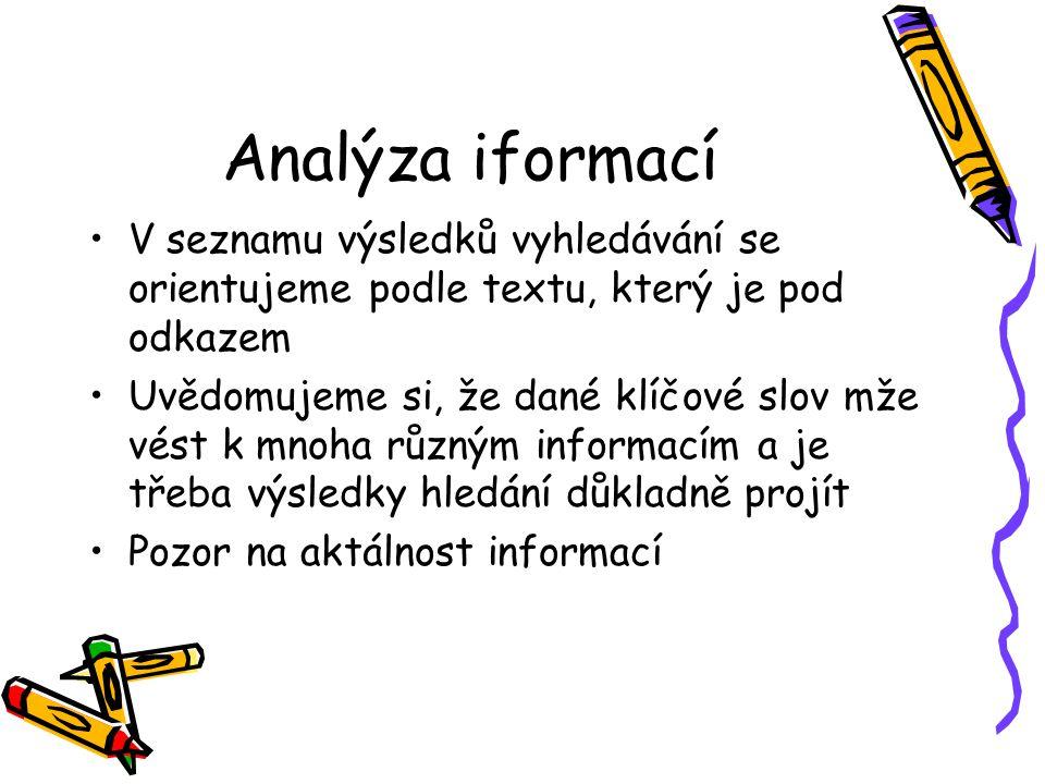 Analýza iformací V seznamu výsledků vyhledávání se orientujeme podle textu, který je pod odkazem Uvědomujeme si, že dané klíčové slov mže vést k mnoha různým informacím a je třeba výsledky hledání důkladně projít Pozor na aktálnost informací