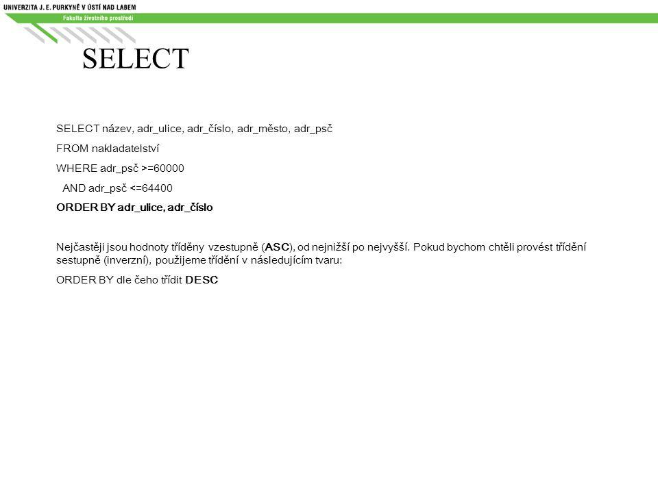 SELECT SELECT název, adr_ulice, adr_číslo, adr_město, adr_psč FROM nakladatelství WHERE adr_psč >=60000 AND adr_psč <=64400 ORDER BY adr_ulice, adr_čí